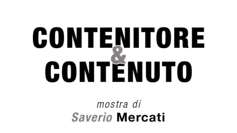 CONTENITORE & CONTENUTO – Saverio Mercati